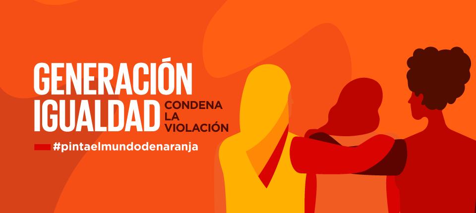 """DIA INTERNACIONAL DE LA ELIMINACIÓN DE LA VIOLENCIA CONTRA LA MUJER: """"Pinta el mundo de naranja: Generación Igualdad condena la violación"""""""